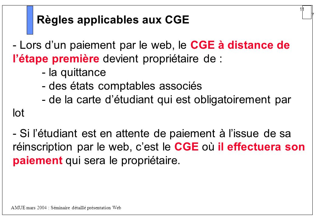 11 7 AMUE mars 2004 : Séminaire détaillé présentation Web Règles applicables aux CGE - Lors dun paiement par le web, le CGE à distance de létape premi