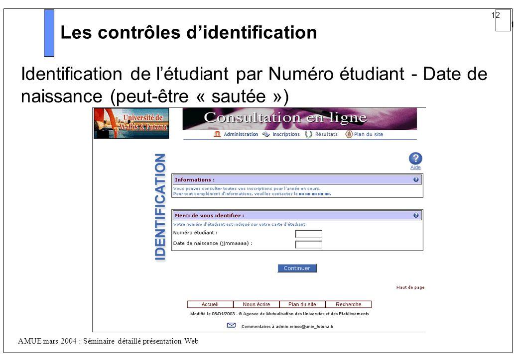 12 1 AMUE mars 2004 : Séminaire détaillé présentation Web Les contrôles didentification Identification de létudiant par Numéro étudiant - Date de nais