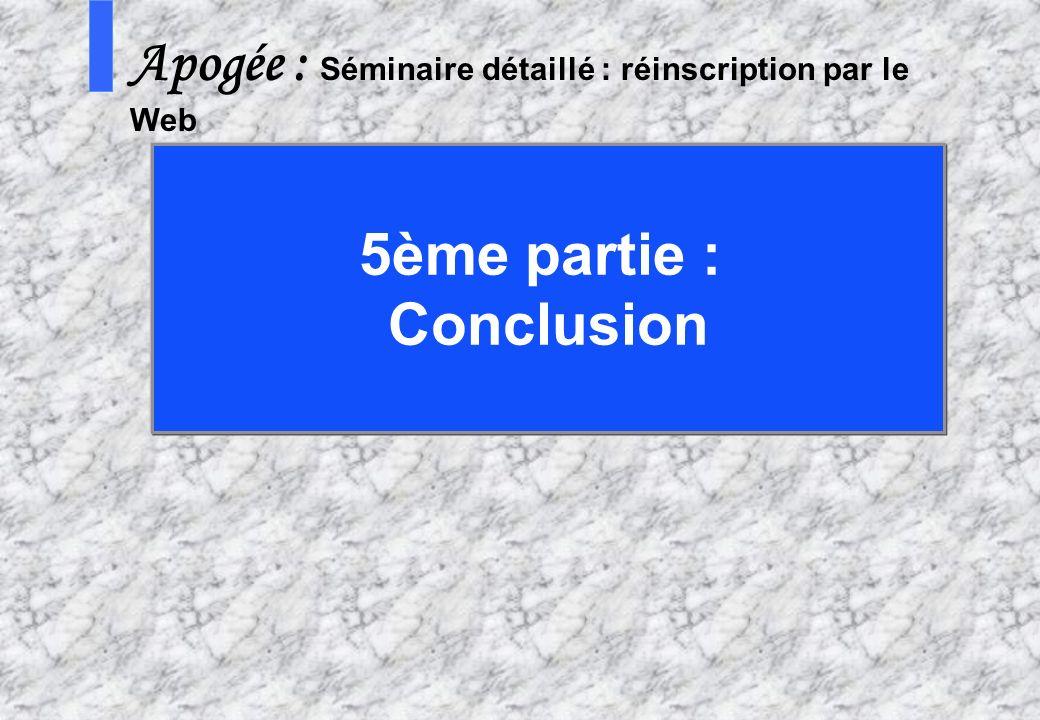 12 5 AMUE mars 2004 : Séminaire détaillé présentation Web S Apogée : Séminaire détaillé : réinscription par le Web 5ème partie : Conclusion