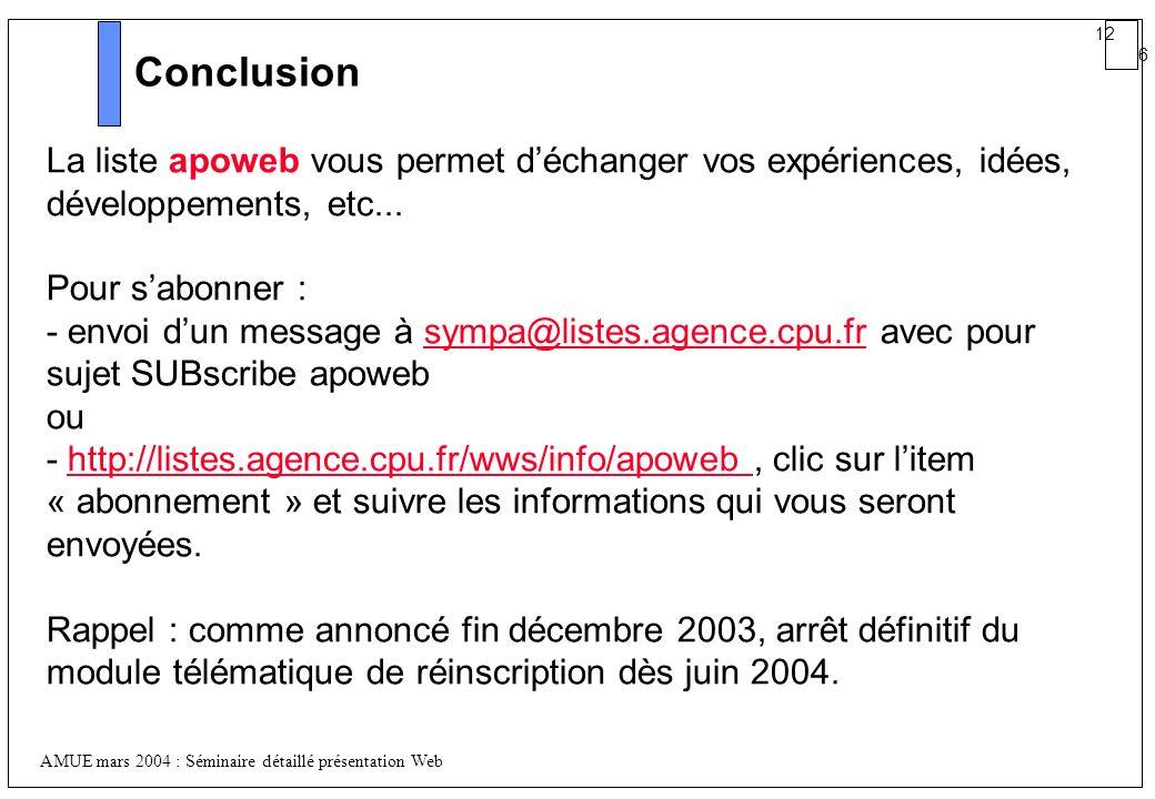 12 6 AMUE mars 2004 : Séminaire détaillé présentation Web Conclusion La liste apoweb vous permet déchanger vos expériences, idées, développements, etc