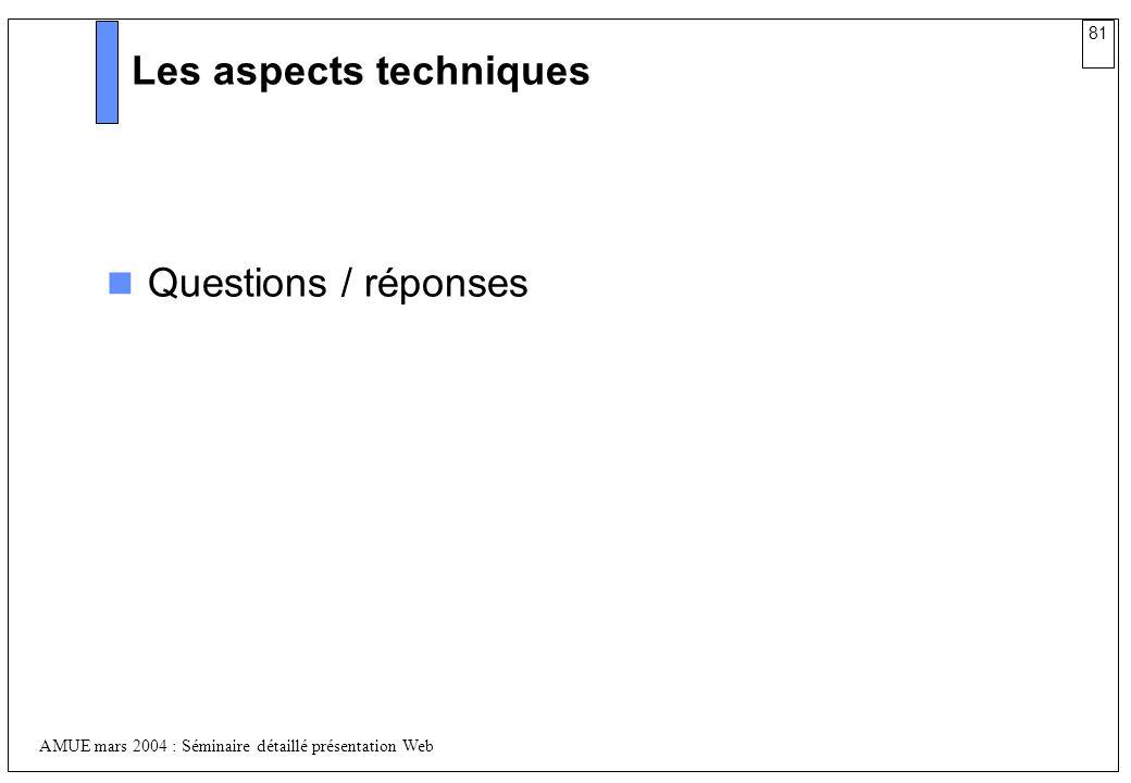 81 AMUE mars 2004 : Séminaire détaillé présentation Web Les aspects techniques Questions / réponses