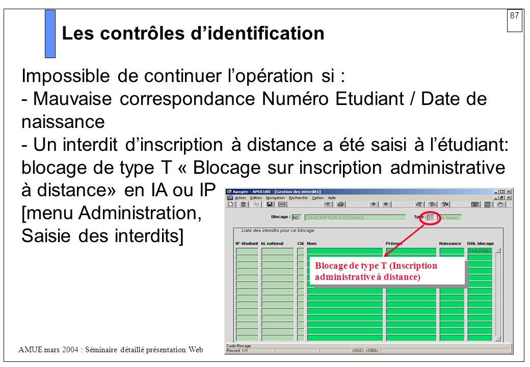 87 AMUE mars 2004 : Séminaire détaillé présentation Web Les contrôles didentification Impossible de continuer lopération si : - Mauvaise correspondanc