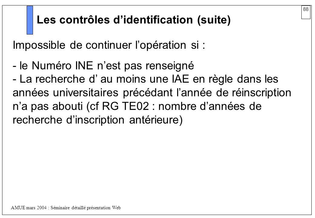 88 AMUE mars 2004 : Séminaire détaillé présentation Web Les contrôles didentification (suite) Impossible de continuer lopération si : - le Numéro INE