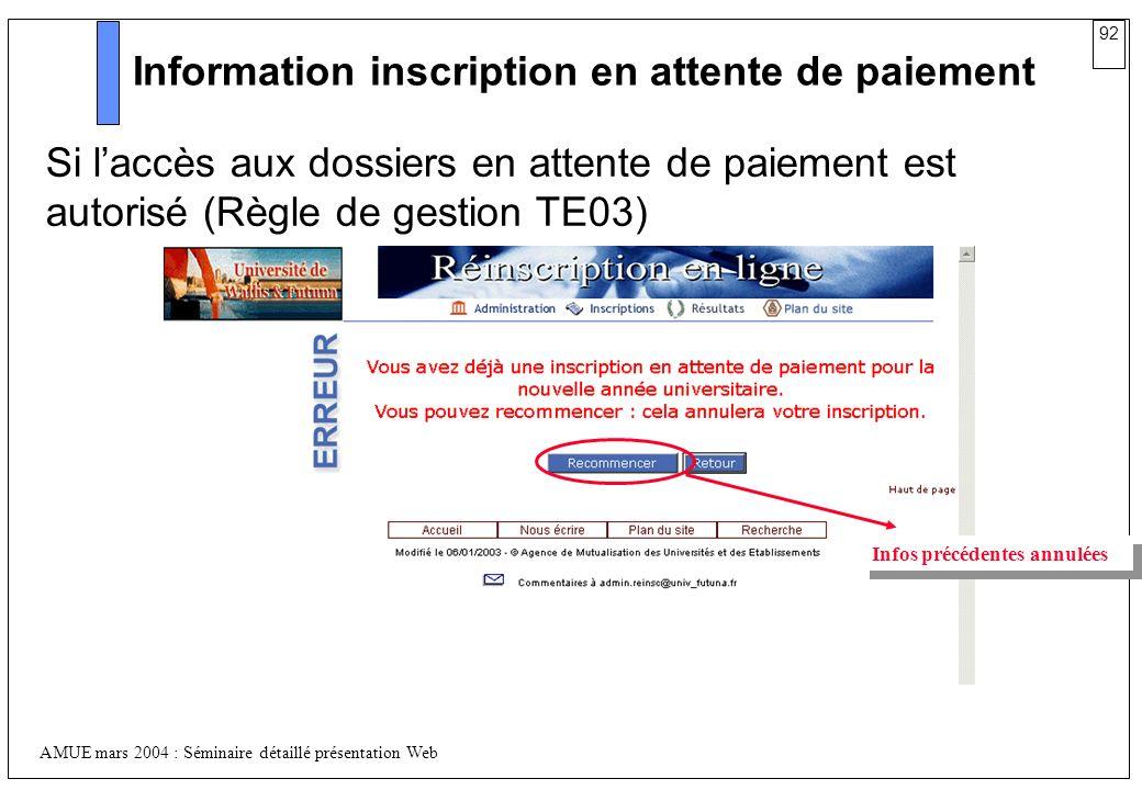 92 AMUE mars 2004 : Séminaire détaillé présentation Web Information inscription en attente de paiement Si laccès aux dossiers en attente de paiement e