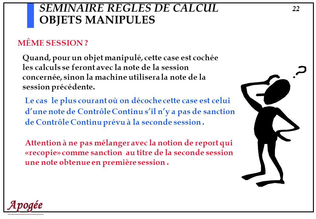 Apogée21 SEMINAIRE REGLES DE CALCUL OBJETS MANIPULES Objet manipulé = Liste dEléments Pédagogiques (LSE) Si dans une liste obligatoire les éléments on