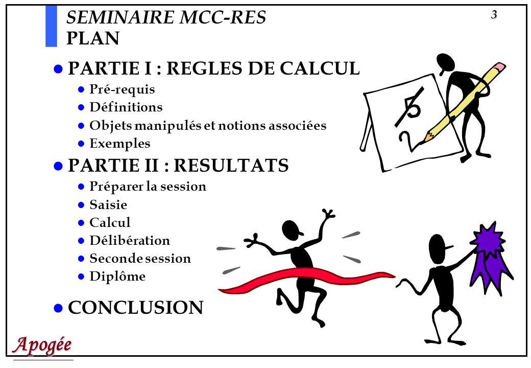 Apogée2 SEMINAIRE MCC-RES AVERTISSEMENTS Ce séminaire ne concerne que les concepts. Vous devez diffuser ceux-ci aux personnes qui iront en formation à