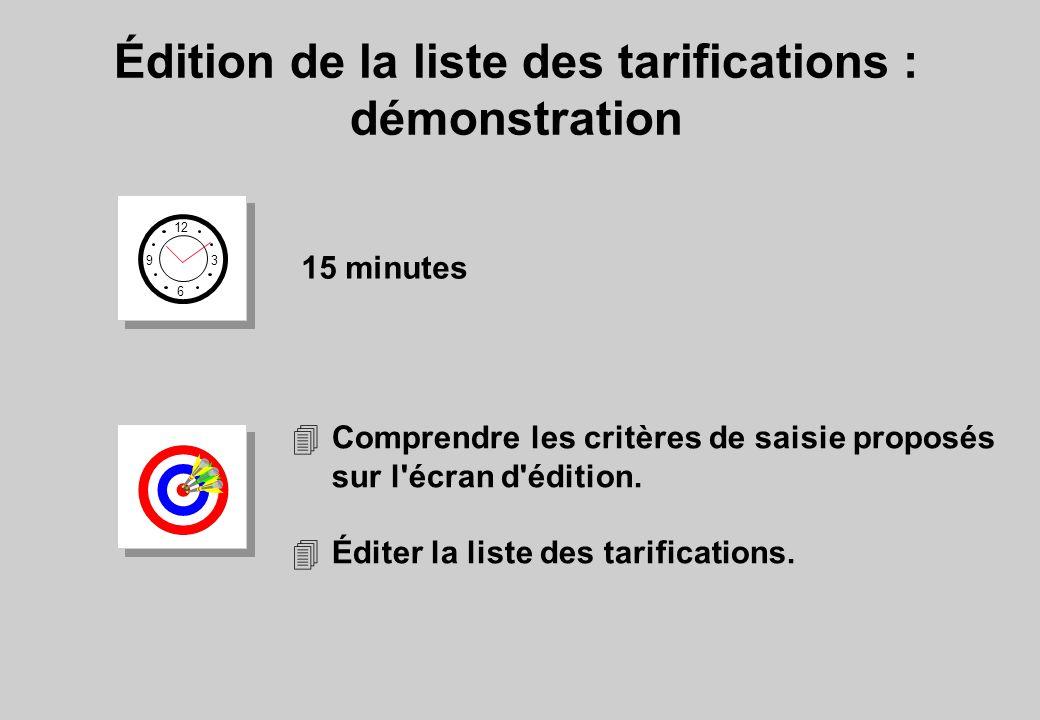 Édition de la liste des tarifications : démonstration 15 minutes 4Comprendre les critères de saisie proposés sur l'écran d'édition. 4Éditer la liste d