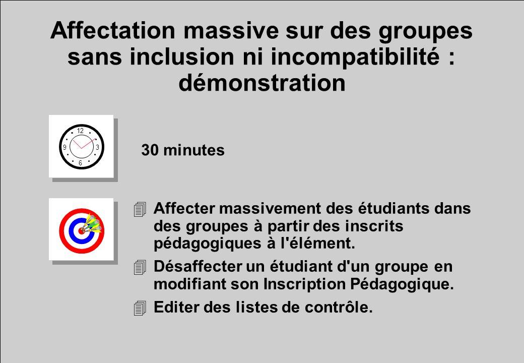 Affectation massive sur des groupes sans inclusion ni incompatibilité : démonstration 12 6 3 9 30 minutes 4Affecter massivement des étudiants dans des groupes à partir des inscrits pédagogiques à l élément.