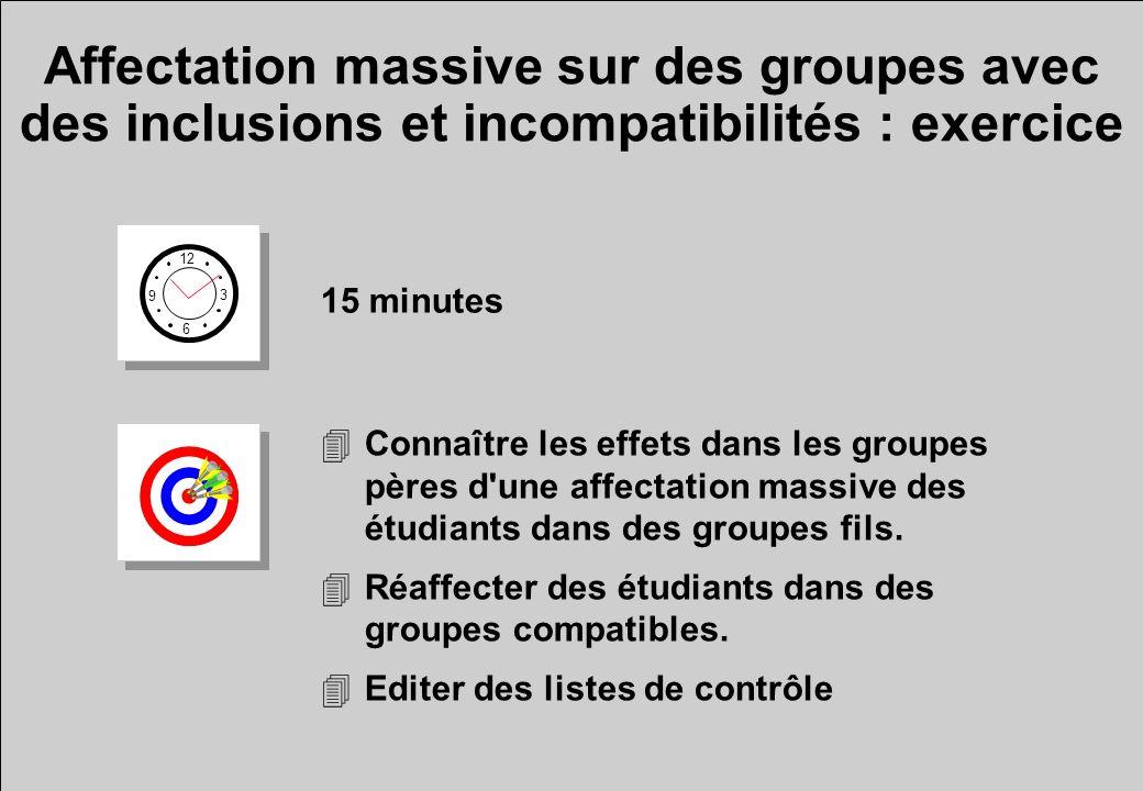Affectation massive sur des groupes avec des inclusions et incompatibilités : exercice 12 6 3 9 15 minutes 4Connaître les effets dans les groupes pères d une affectation massive des étudiants dans des groupes fils.
