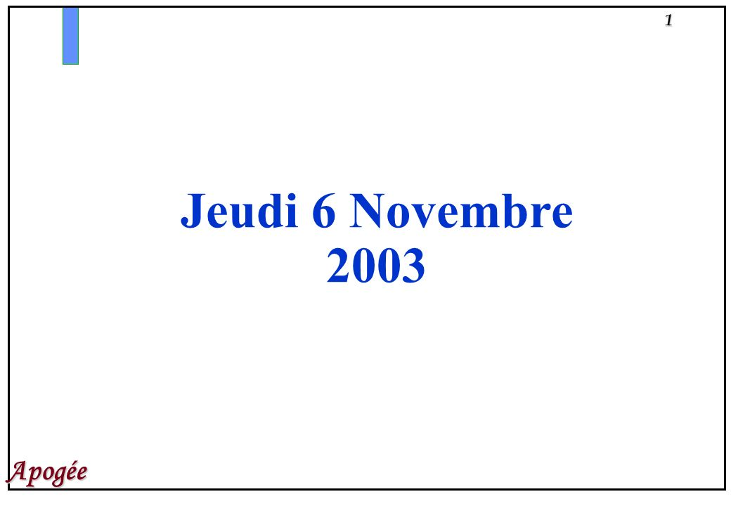 1 Apogée Jeudi 6 Novembre 2003
