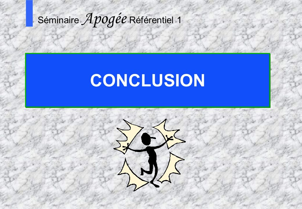 80 Apogée Séminaire Conduite de projet Apogée S Séminaire Apogée Référentiel 1 CONCLUSION