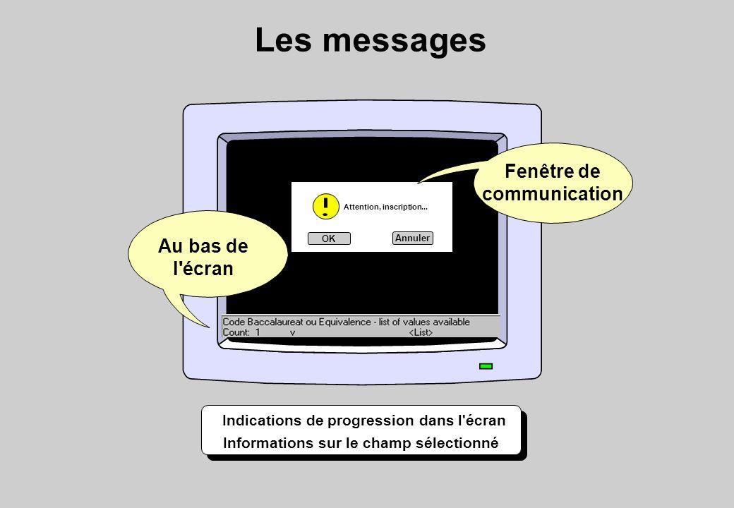 Au bas de l écran Indications de progression dans l écran Informations sur le champ sélectionné OK Annuler Les messages Fenêtre de communication Attention, inscription...
