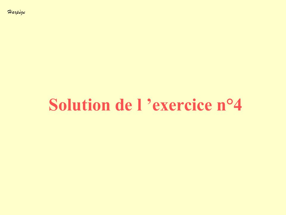 Harpège Solution de l exercice n°4
