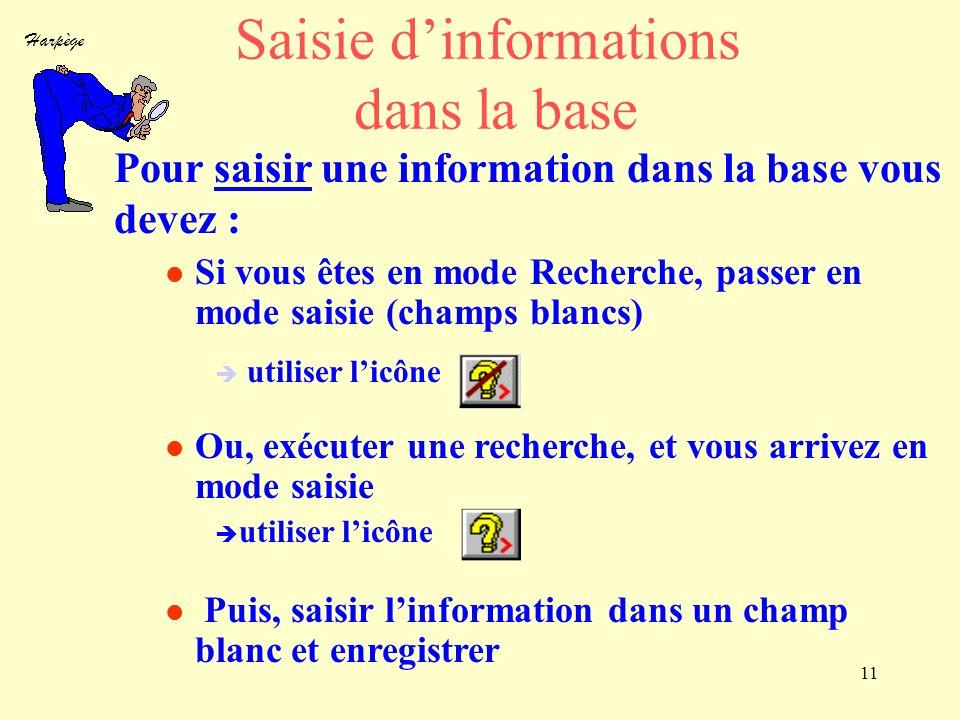 Harpège 11 Saisie dinformations dans la base Pour saisir une information dans la base vous devez : Si vous êtes en mode Recherche, passer en mode sais