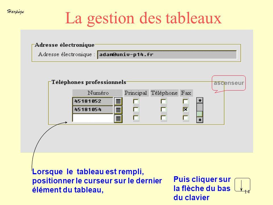 Harpège 14 La gestion des tableaux Lorsque le tableau est rempli, positionner le curseur sur le dernier élément du tableau, ascenseur Puis cliquer sur