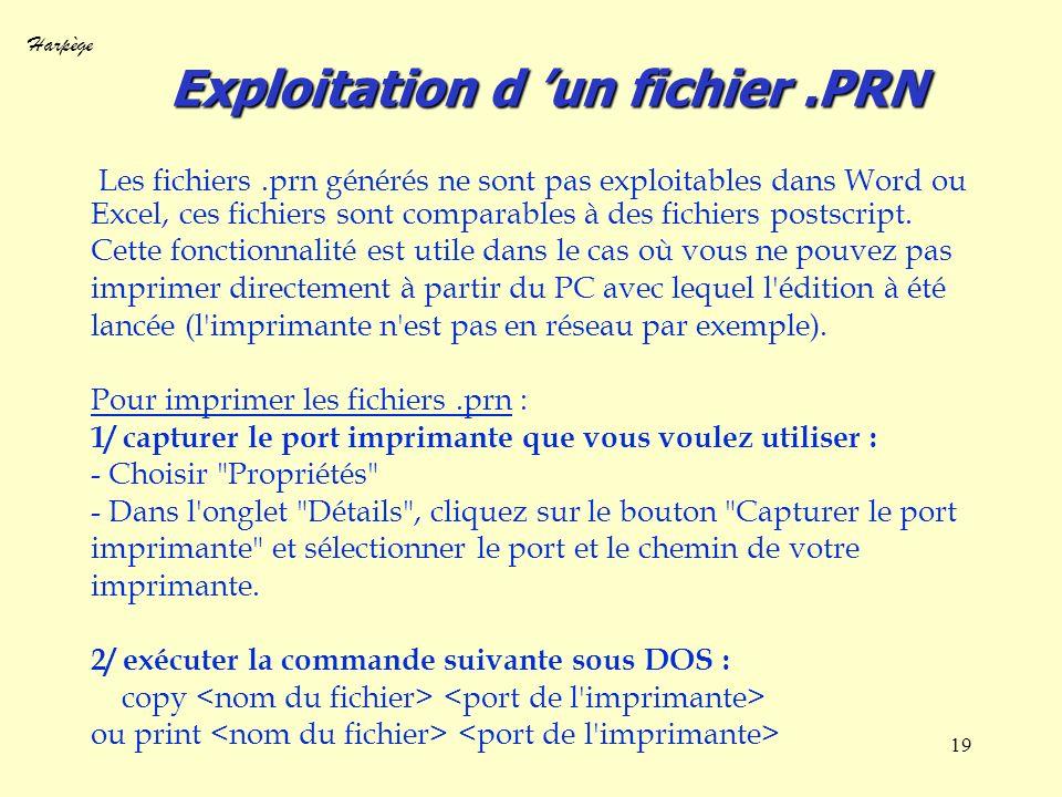 Harpège 19 Exploitation d un fichier.PRN Les fichiers.prn générés ne sont pas exploitables dans Word ou Excel, ces fichiers sont comparables à des fic
