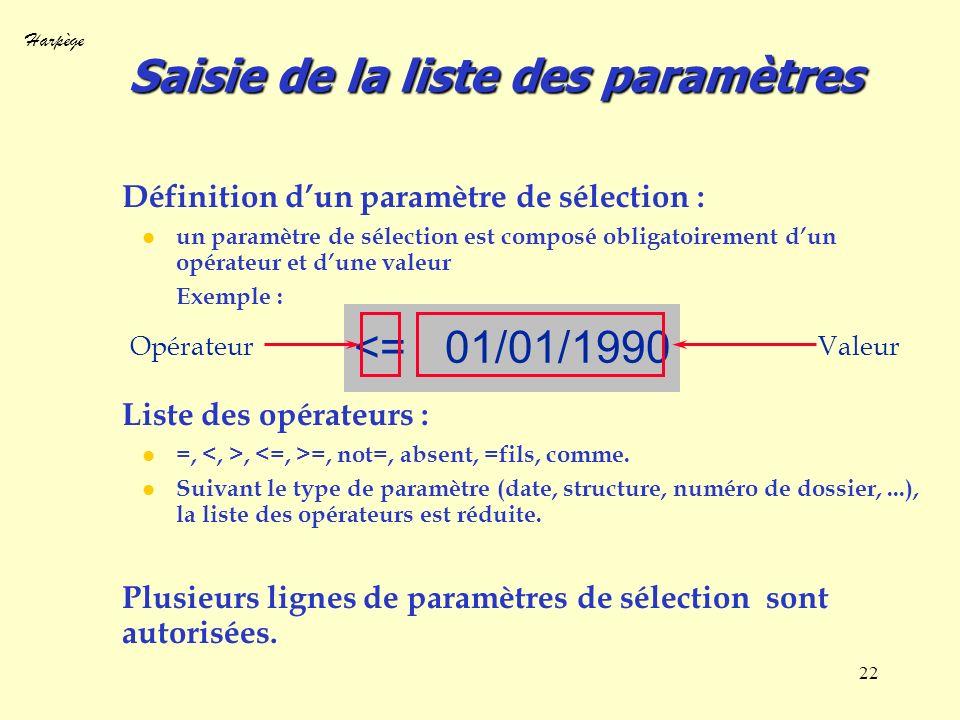 Harpège 22 Définition dun paramètre de sélection : l un paramètre de sélection est composé obligatoirement dun opérateur et dune valeur Exemple : List