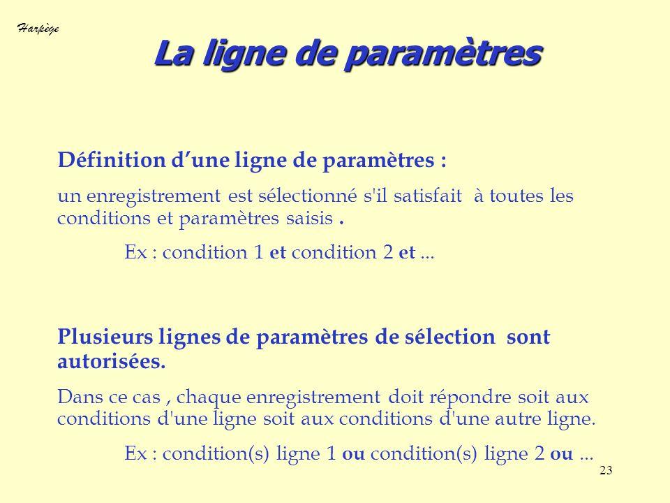 Harpège 23 La ligne de paramètres Définition dune ligne de paramètres : un enregistrement est sélectionné s'il satisfait à toutes les conditions et pa