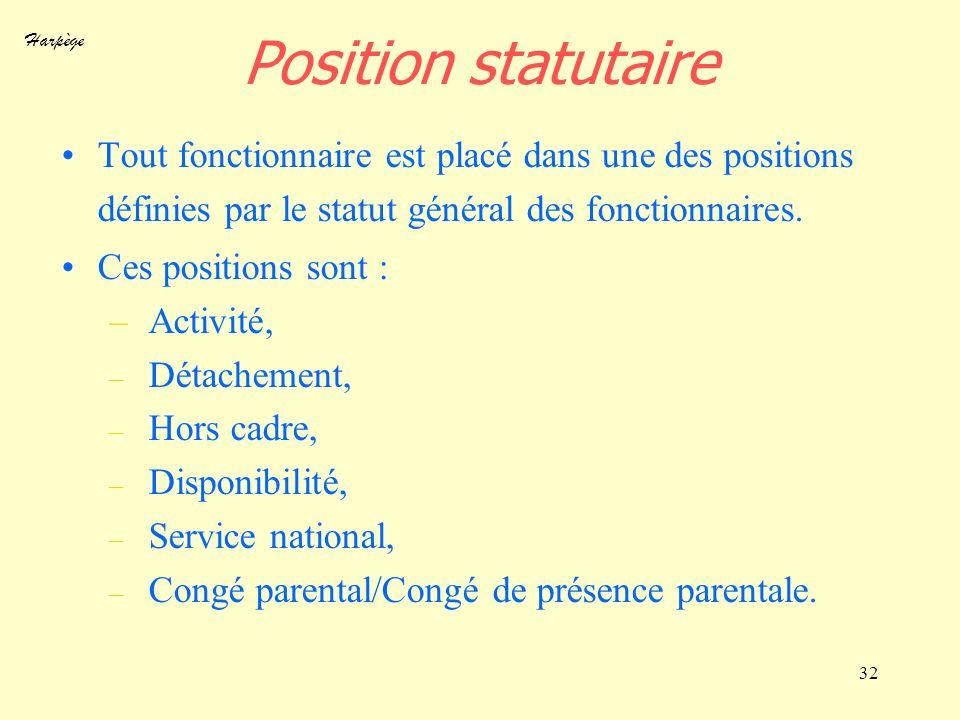 Harpège 32 Position statutaire Tout fonctionnaire est placé dans une des positions définies par le statut général des fonctionnaires. Ces positions so