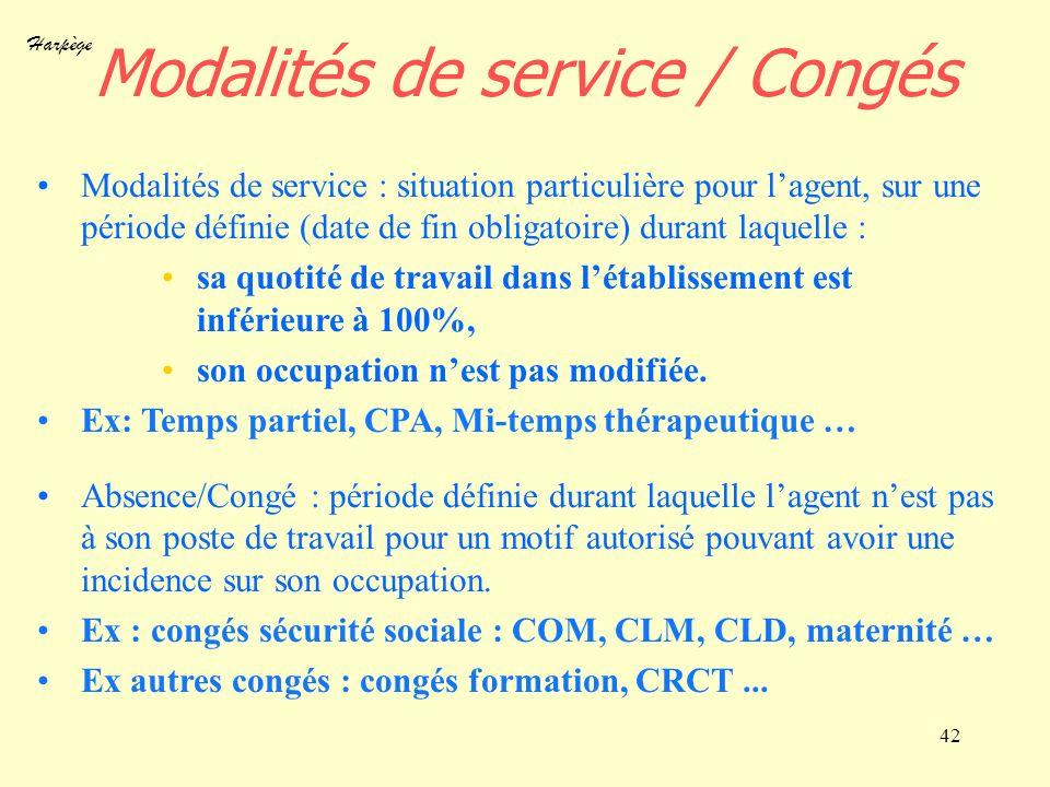 Harpège 42 Modalités de service / Congés Modalités de service : situation particulière pour lagent, sur une période définie (date de fin obligatoire)