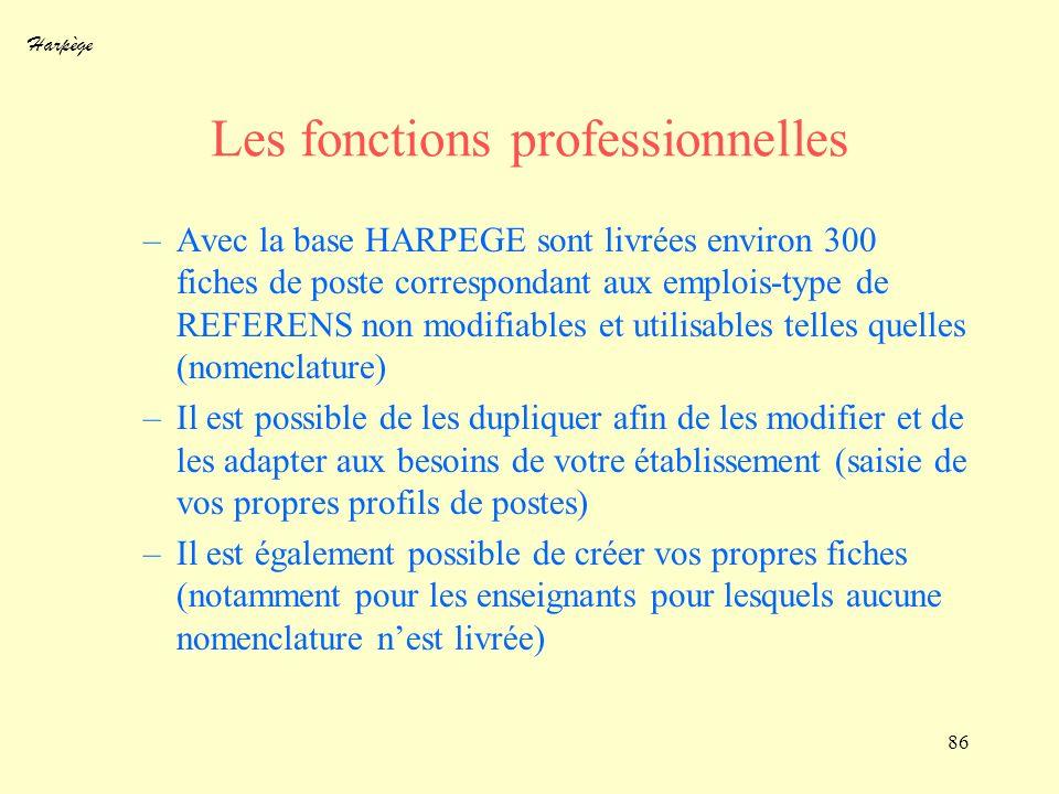Harpège 86 Les fonctions professionnelles –Avec la base HARPEGE sont livrées environ 300 fiches de poste correspondant aux emplois-type de REFERENS no