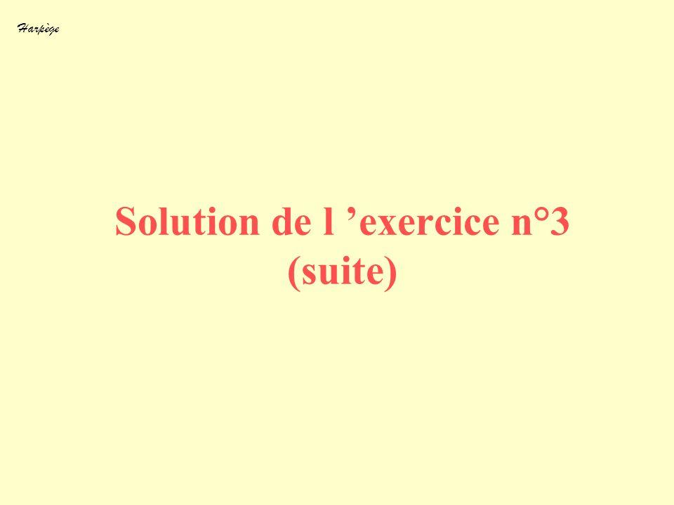 Harpège Solution de l exercice n°3 (suite)