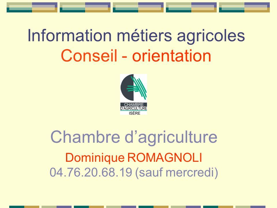 Information métiers agricoles Conseil - orientation Chambre dagriculture Dominique ROMAGNOLI 04.76.20.68.19 (sauf mercredi)