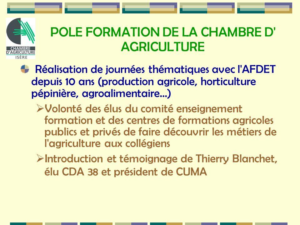 POLE FORMATION DE LA CHAMBRE D' AGRICULTURE Réalisation de journées thématiques avec l'AFDET depuis 10 ans (production agricole, horticulture pépinièr