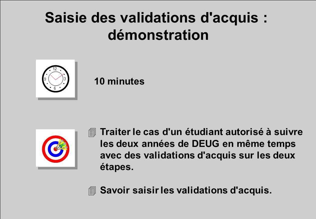 Saisie des validations d'acquis : démonstration 12 6 3 9 10 minutes 4Traiter le cas d'un étudiant autorisé à suivre les deux années de DEUG en même te