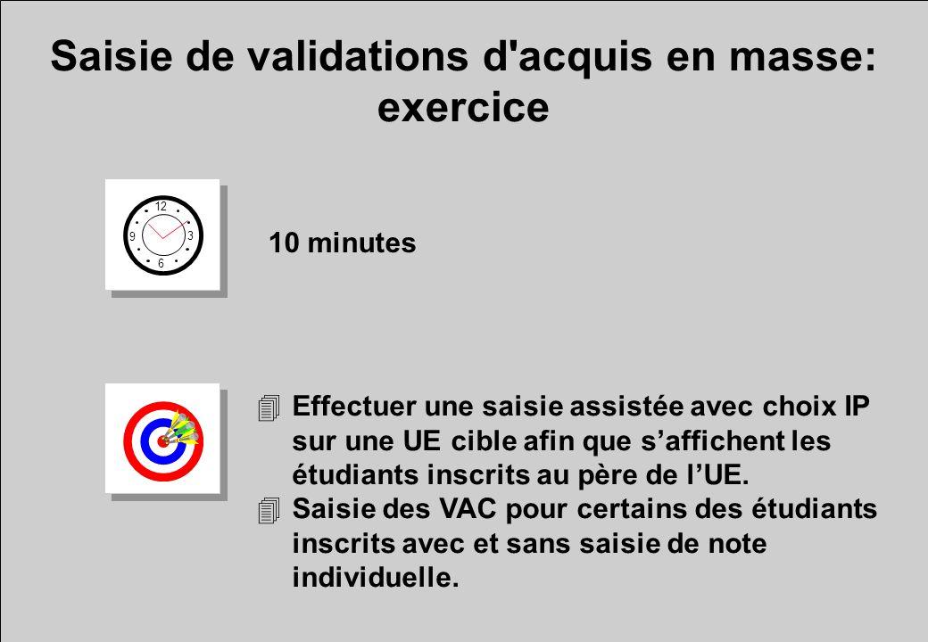 Saisie de validations d'acquis en masse: exercice 12 6 3 9 10 minutes 4Effectuer une saisie assistée avec choix IP sur une UE cible afin que saffichen