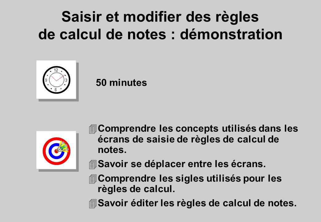 Saisir et modifier des règles de calcul de notes : démonstration 12 6 3 9 50 minutes 4Comprendre les concepts utilisés dans les écrans de saisie de règles de calcul de notes.