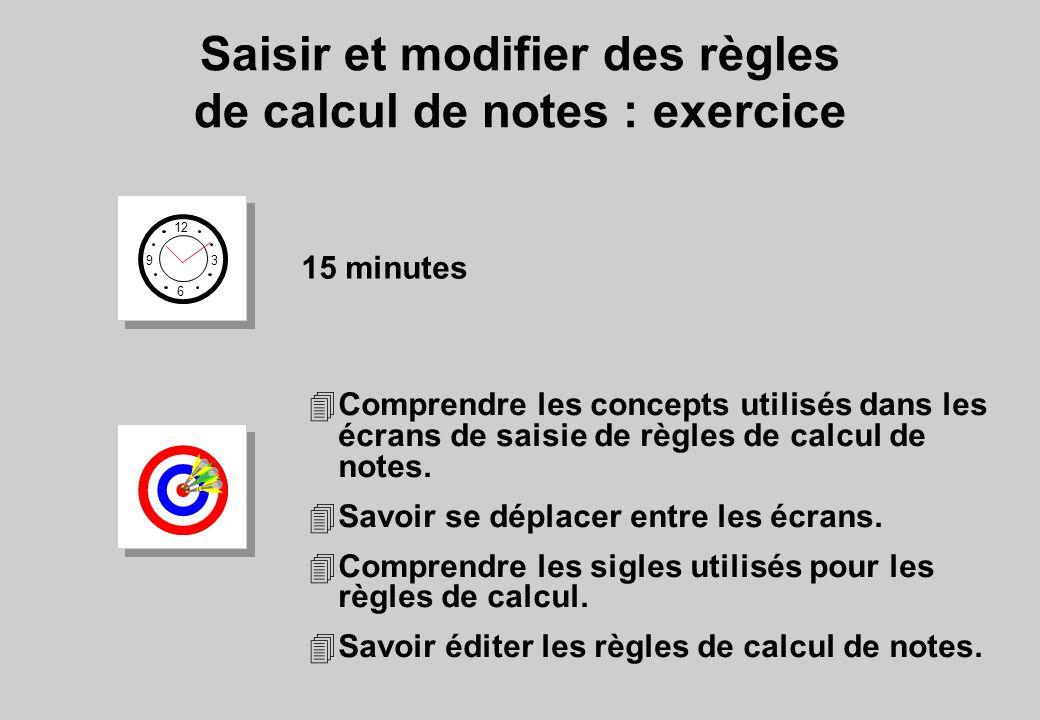 12 6 3 9 15 minutes Saisir et modifier des règles de calcul de notes : exercice 4Comprendre les concepts utilisés dans les écrans de saisie de règles de calcul de notes.