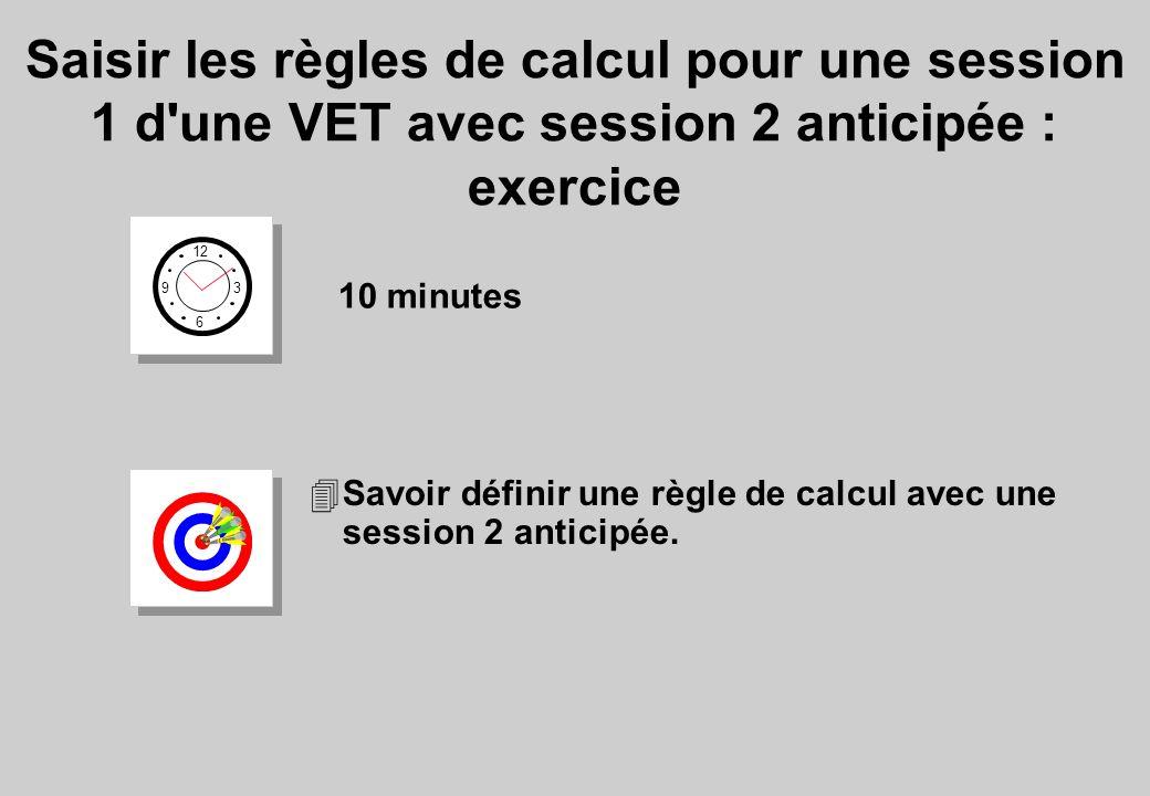 12 6 3 9 10 minutes Saisir les règles de calcul pour une session 1 d une VET avec session 2 anticipée : exercice 4Savoir définir une règle de calcul avec une session 2 anticipée.