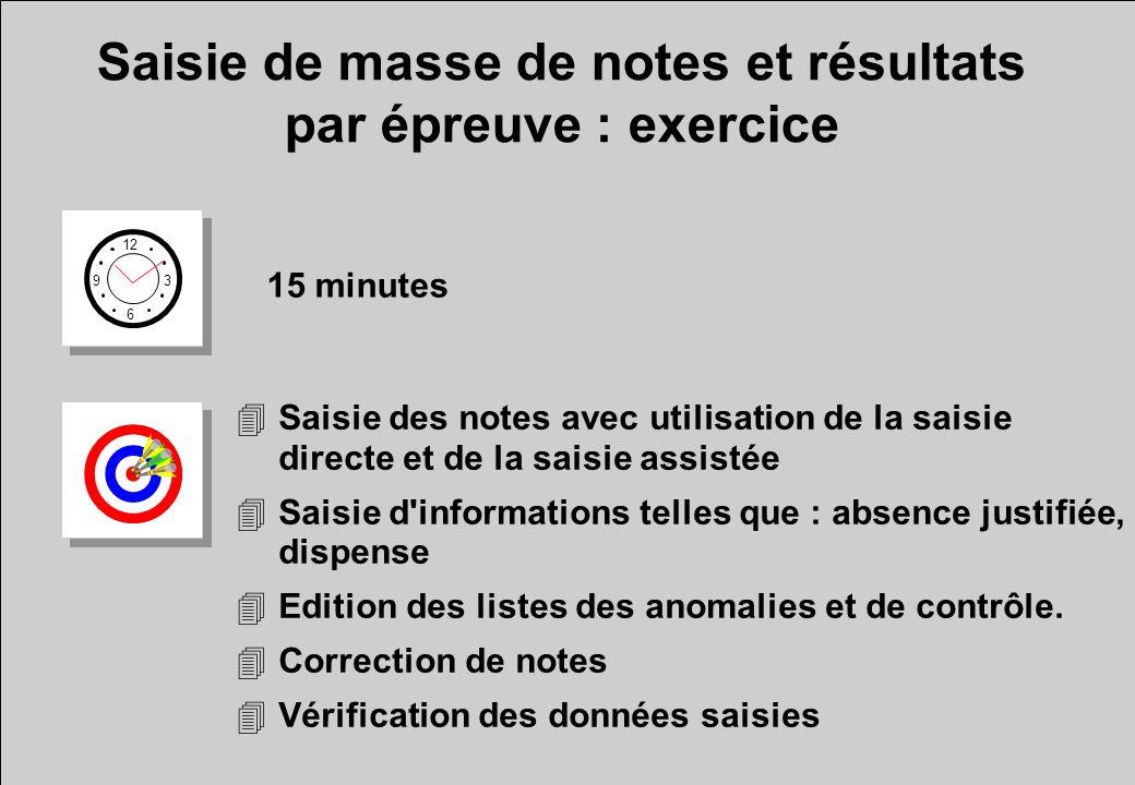Saisie de masse de notes et résultats par épreuve : exercice 12 6 3 9 15 minutes 4Saisie des notes avec utilisation de la saisie directe et de la sais