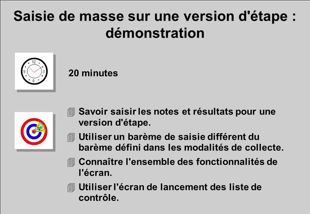 Saisie de masse sur une version d'étape : démonstration 12 6 3 9 20 minutes 4Savoir saisir les notes et résultats pour une version d'étape. 4Utiliser