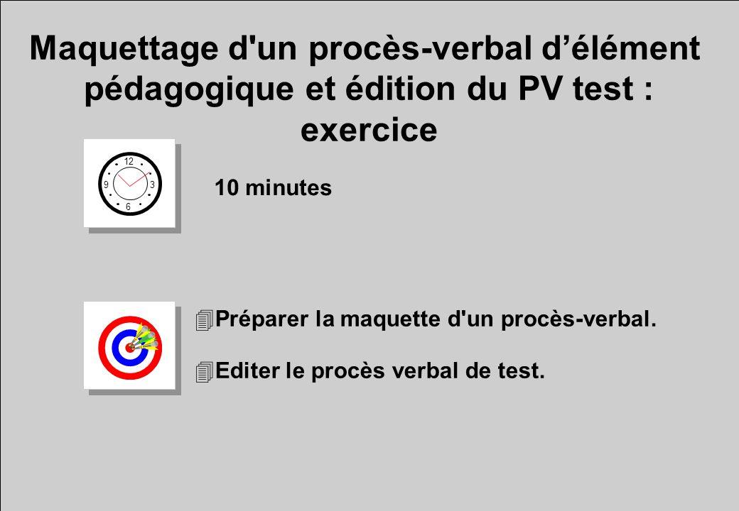 Maquettage d'un procès-verbal délément pédagogique et édition du PV test : exercice 12 6 3 9 10 minutes 4Préparer la maquette d'un procès-verbal. 4Edi