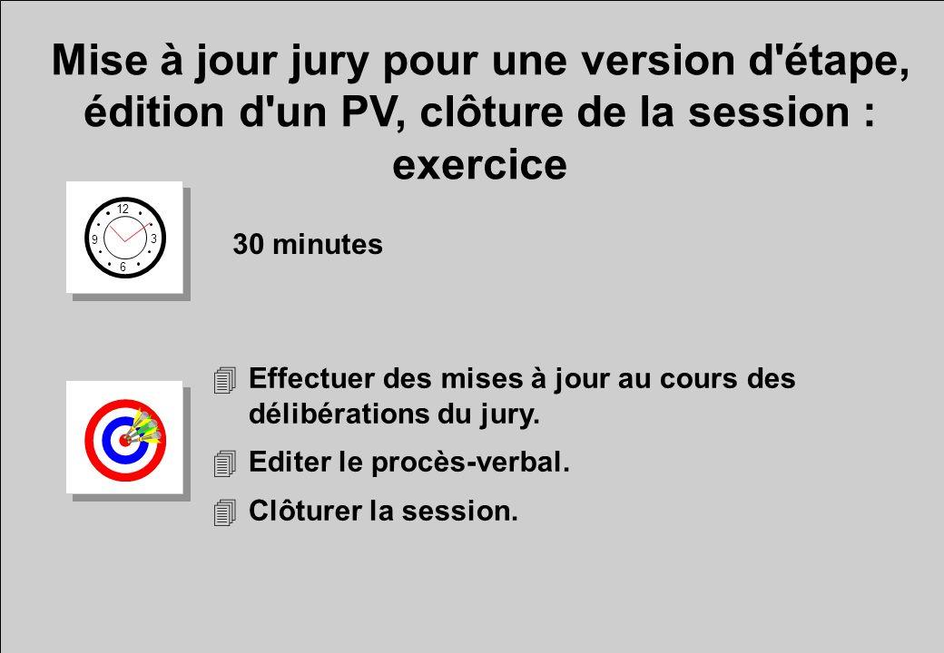 Mise à jour jury pour une version d'étape, édition d'un PV, clôture de la session : exercice 12 6 3 9 30 minutes 4Effectuer des mises à jour au cours