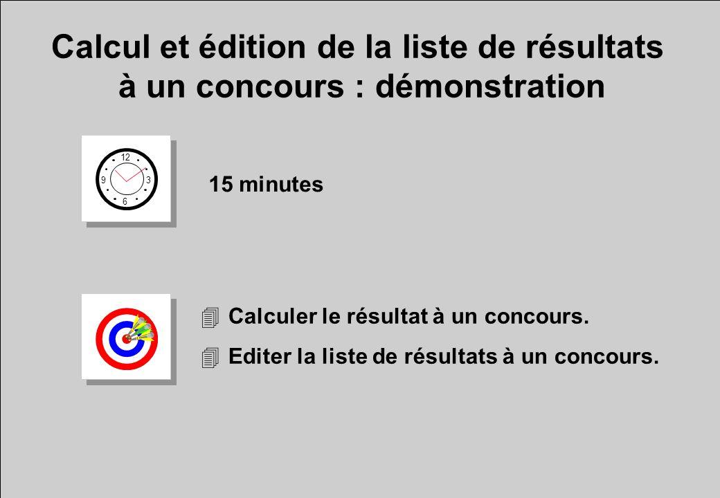 Calcul et édition de la liste de résultats à un concours : démonstration 12 6 3 9 15 minutes 4Calculer le résultat à un concours. 4Editer la liste de