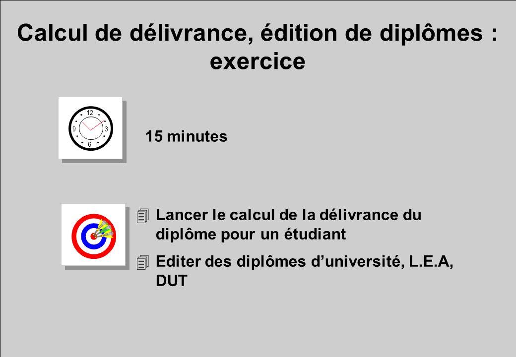 Calcul de délivrance, édition de diplômes : exercice 12 6 3 9 15 minutes 4Lancer le calcul de la délivrance du diplôme pour un étudiant 4Editer des di