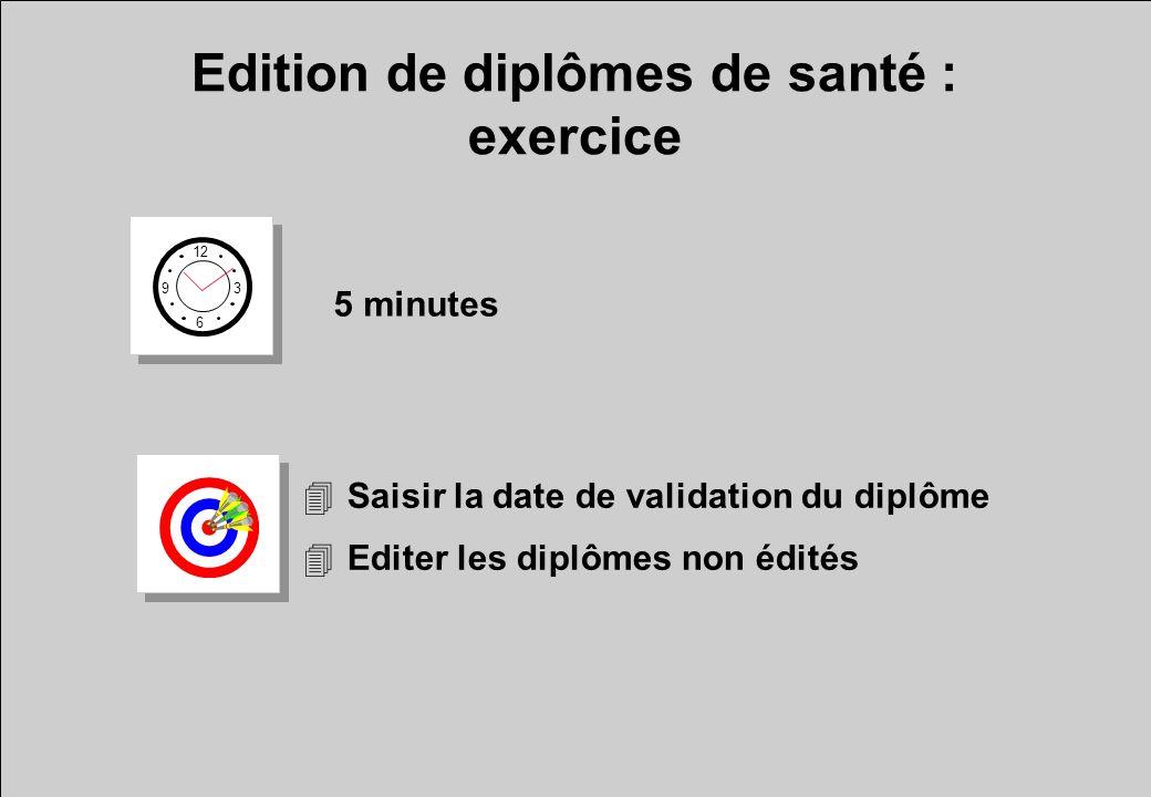 Edition de diplômes de santé : exercice 12 6 3 9 5 minutes 4Saisir la date de validation du diplôme 4Editer les diplômes non édités