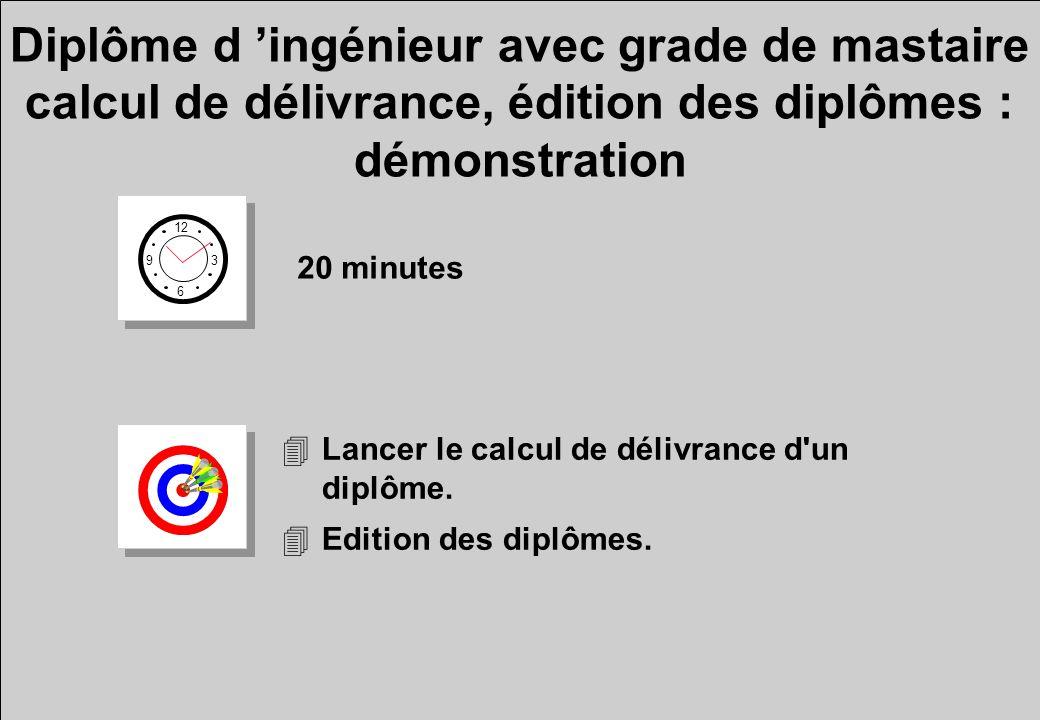 Diplôme d ingénieur avec grade de mastaire calcul de délivrance, édition des diplômes : démonstration 12 6 3 9 20 minutes 4Lancer le calcul de délivra
