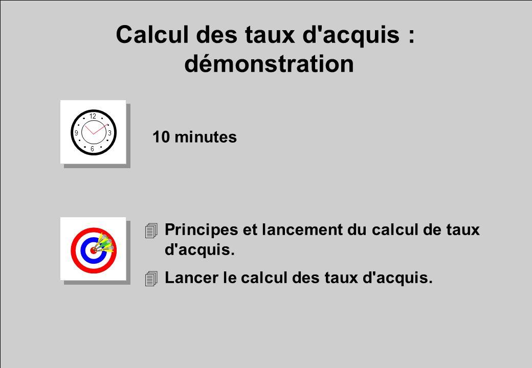 Calcul des taux d'acquis : démonstration 12 6 3 9 10 minutes 4Principes et lancement du calcul de taux d'acquis. 4Lancer le calcul des taux d'acquis.