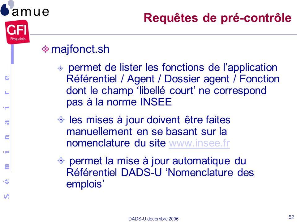 S é m i n a i r e DADS-U décembre 2006 52 majfonct.sh permet de lister les fonctions de lapplication Référentiel / Agent / Dossier agent / Fonction do