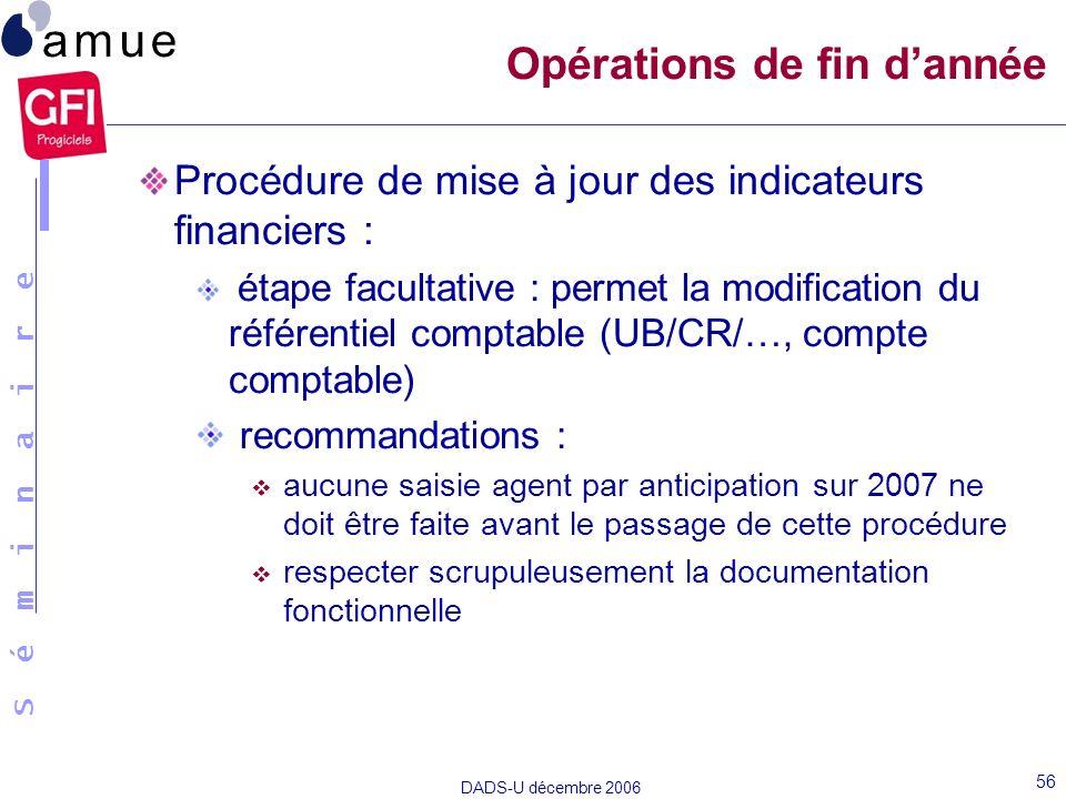 S é m i n a i r e DADS-U décembre 2006 56 Procédure de mise à jour des indicateurs financiers : étape facultative : permet la modification du référent