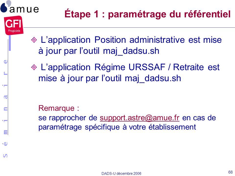 S é m i n a i r e DADS-U décembre 2006 68 Lapplication Position administrative est mise à jour par loutil maj_dadsu.sh Lapplication Régime URSSAF / Re