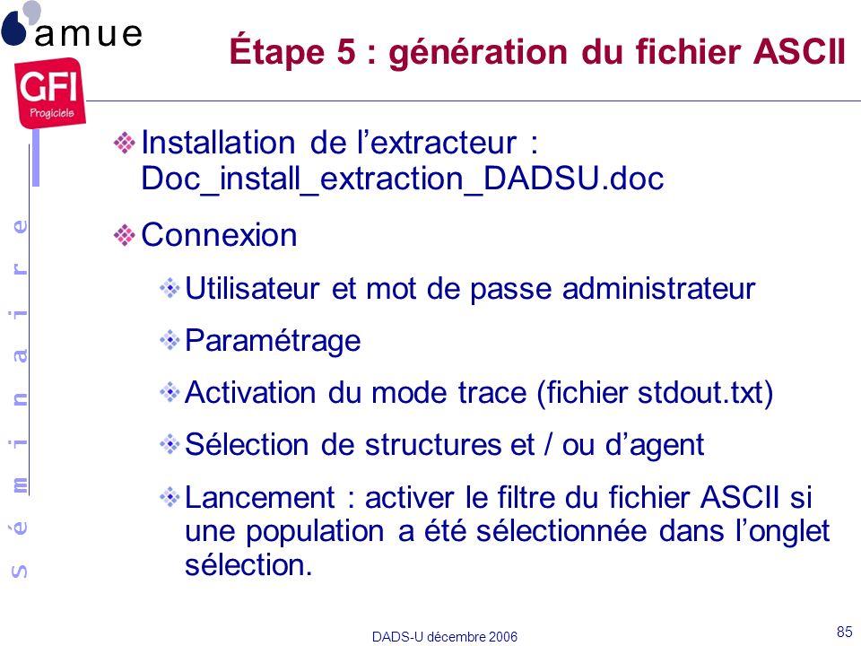 S é m i n a i r e DADS-U décembre 2006 85 Installation de lextracteur : Doc_install_extraction_DADSU.doc Connexion Utilisateur et mot de passe adminis