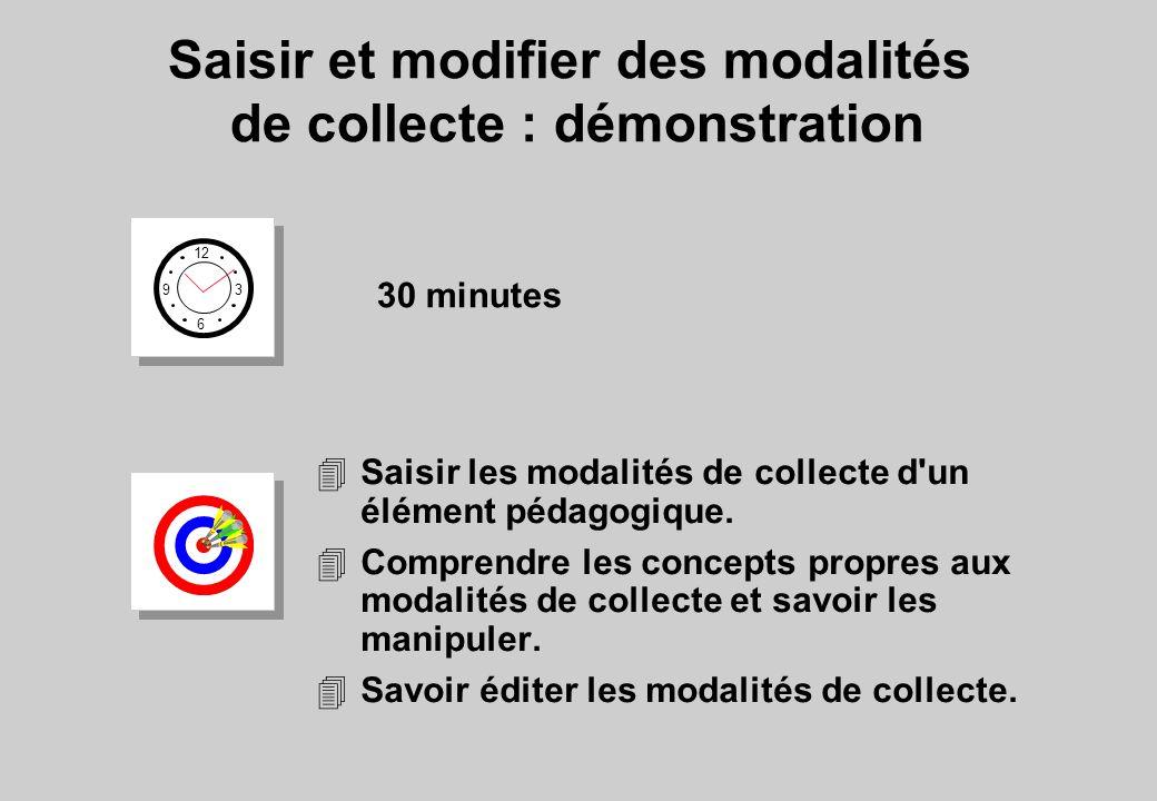 4Saisir les modalités de collecte d'un élément pédagogique. 4Comprendre les concepts propres aux modalités de collecte et savoir les manipuler. 4Savoi