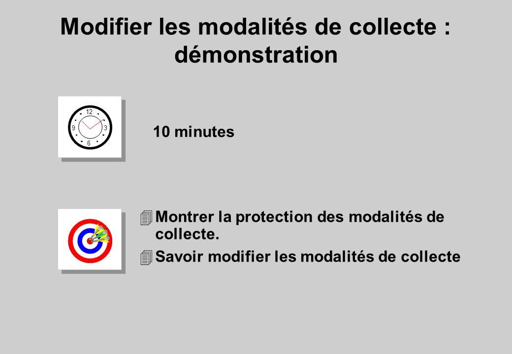 4Montrer la protection des modalités de collecte. 4Savoir modifier les modalités de collecte Modifier les modalités de collecte : démonstration 12 6 3