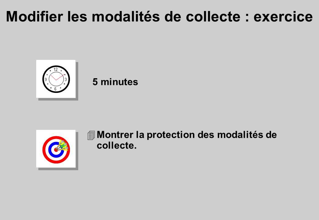 4Montrer la protection des modalités de collecte. Modifier les modalités de collecte : exercice 12 6 3 9 5 minutes
