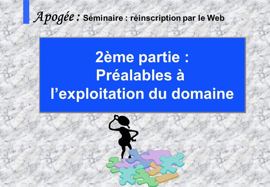 10 AMUE - Apogée – mars avril 2003 S Apogée : Séminaire : réinscription par le Web 2ème partie : Préalables à lexploitation du domaine